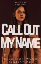 Call Out My Name | Alec Lightwood  by CareBear1554_