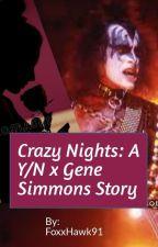 Crazy Nights: A Y/N x Gene Simmons Story by FoxxHawk91