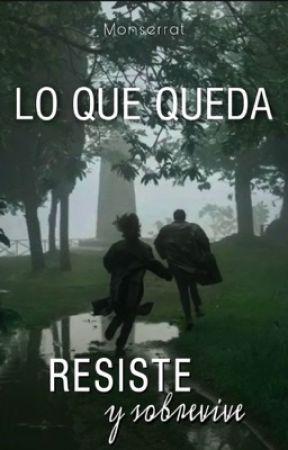 Resiste y Sobrevive: Lo Que Queda [#2] (pausada) by -UnaEscritora