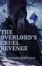 THE OVERLORD'S CRUEL REVENGE by Chillaxzy168