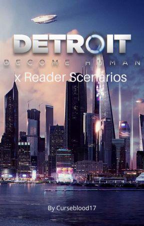 Detroit: Become Human x Reader Scenarios by Curseblood17
