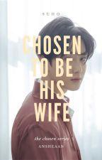 Chosen To Be His Wife (EXO FANFICTION/FANFIC) by ansheaan