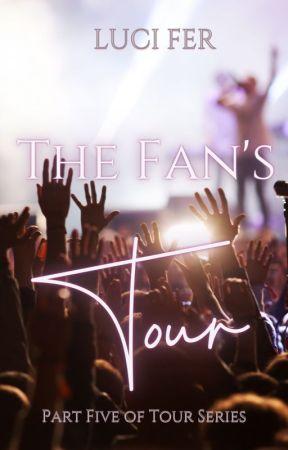 The Fan's Tour ~ Part Five of Tour Series. by author_luci_fer