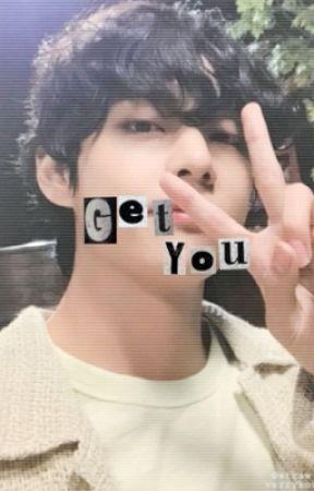 ##GET YOU. by kiyoomism