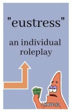 """""""eustress"""" - An Individual Roleplay by _astro-phile_"""