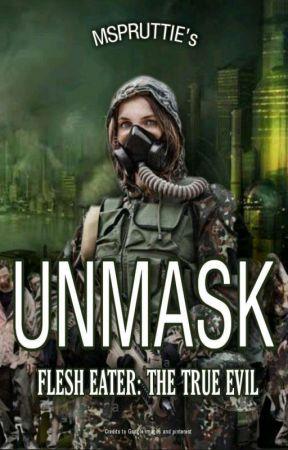 Unmask: Flesh Eater The True Evil  by Mspruttie