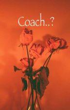 Coach? by MoriSkree