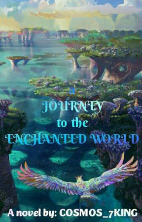 A JOURNEY TO THE ENCHATED WORLD(On-Going) by COSMOS_7KING