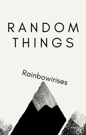 random things by Rainbowirises