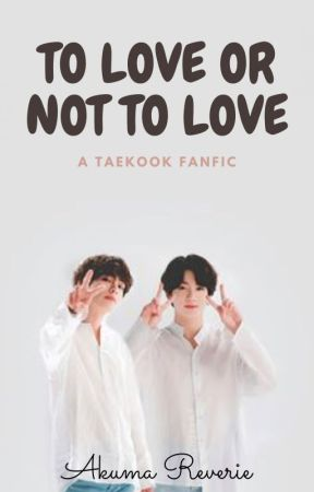 To Love or Not to Love || A Taekook Fanfic by akuma_reverie