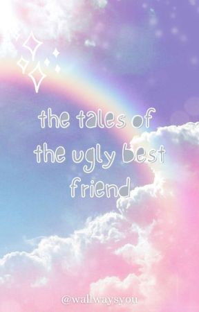 the tales of the ugly best friend || rant diary by wallwaysyou