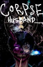 CorpseHusband Imagines by -corpsewrittings-
