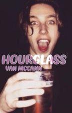 HOURGLASS - Van Mccann fan fic by daisyyflowerss