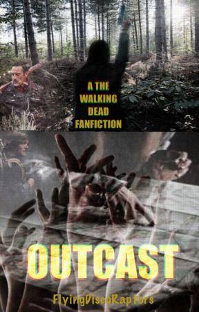 Outcast (A TWD Fanfiction) by flyingdiscoraptors