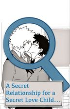 A Secret Relationship for a Secret Love Child... by Bakudekuboi
