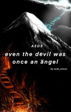 even the devil was once an angel [ASDS]  by asds_storys