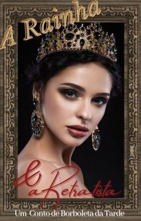 A Rainha e a Retratista (Capítulo Único) by Borboletadatarde