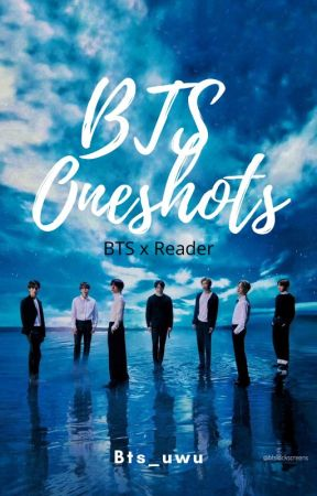 BTS x Reader | Oneshots by Bts_uwu