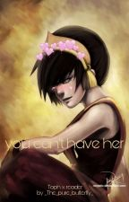 You Can't Have Her ( toph x Fem!reader ) by _The_pure_butterfly_