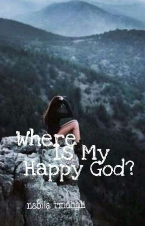 Where Is My Happy God? by Nabila_rmdhnii