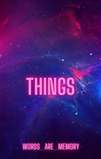 Things by words_are_memory