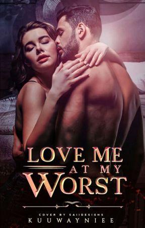 Love Me At My Worst by Kuuwayniee