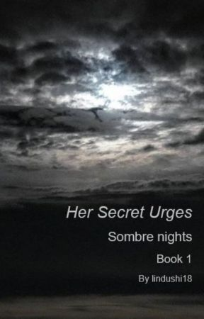 Her Secret Urges - Sombre nights - Book 1 by lindushi18