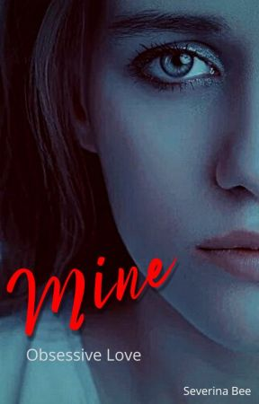 Mine - Obsessive Love by SeverinaBee