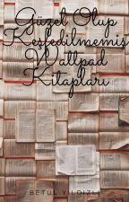 Güzel Olup Keşfedilmemiş Wattpad Kitapları by BetlYldzl287