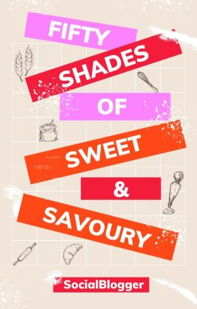 fifty shades of sweet & savoury by SocialBlogger