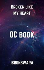 ~Broken like my Heart~ Oc Book by Isronswara