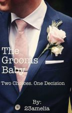 The Grooms Baby- Book 1 [Completed] (Under Major Editing) by 23amelia