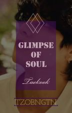 Glimpse Of Soul [ ✓Taekook✓ ]  by TzoBngtn