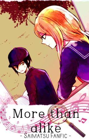 More Than Alike || Saimatsu Fanfiction by Immortal-Divinity