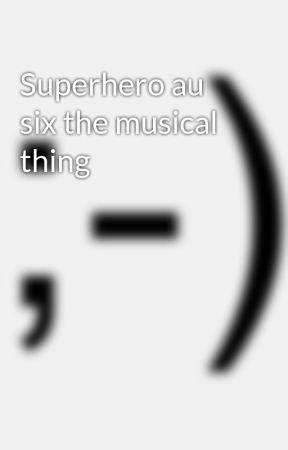 Superhero au six the musical thing by im_so_lesbian