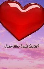 Jasonette-Little Sister? (Daminette story based on Oneshot by @OliJo315) by paashri4