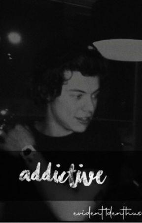 Addictive // [h.s] by evident1denthusiast
