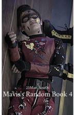 Mavis's Random Book 4 by 25Mae_Jane06