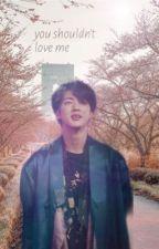you shouldn't love me  KSJ X the reader by lovelyymochii