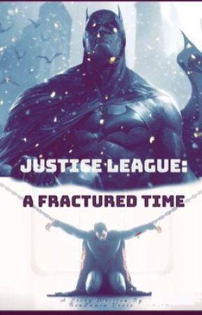 Justice League: A Fractured Time  by KingJamin