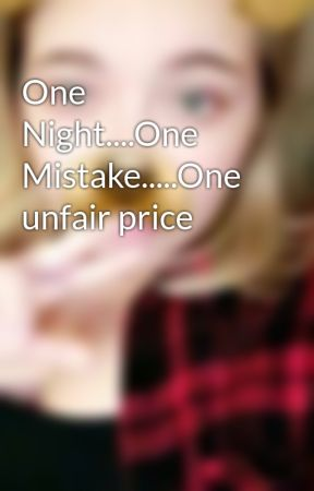 One Night....One Mistake.....One unfair price by Real_LollipopGoddess