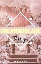 Dreamnoblade Things by yllejy