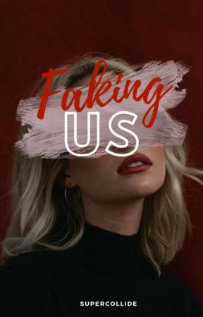 Faking Us by supercollide