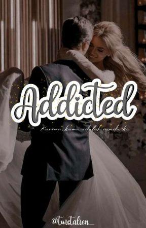 Addīcted [TAMAT] by Twistalien_