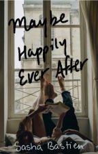 Maybe Happily Ever After by SashaBastien