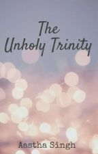 Escapades of The Unholy Trinity by ContinentsInMyPalm