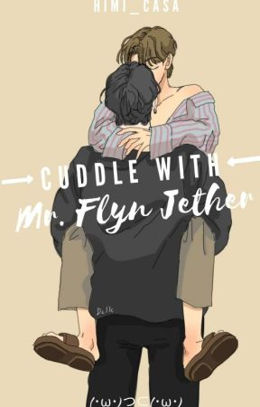Cuddle With Mr. Flyn Jether (ON-GOING) by HiMi_casa
