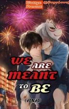 We Are Meant To Be (BxB) by BoysLoveJD