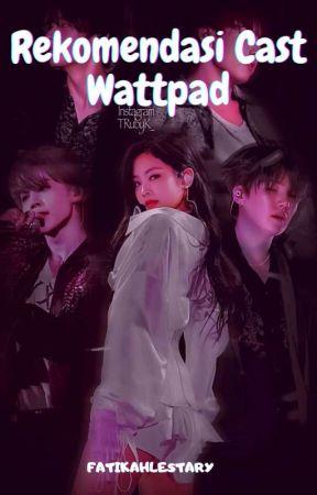 Rekomendasi Cast Wattpad by storyfa_