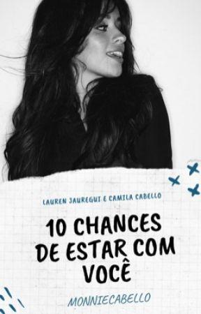 10 Chances De Estar Com Você by MonnieCabello